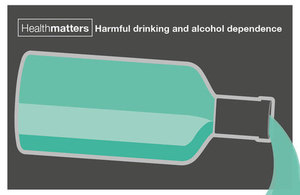 Health matters: harmful drinking and alcohol dependence