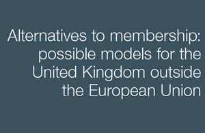 Alternatives to membership: possible models for the United Kingdom outside the European Union