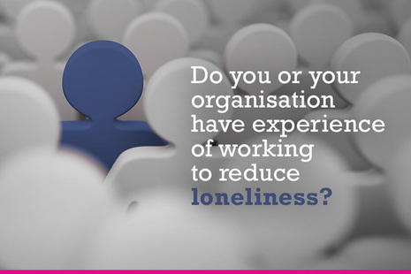 Loneliness graphic: Do you or your organisation have experience of working to reduce loneliness? Have your say in our call for evidence