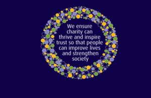 Charity Commission purpose: to ensure charity can thrive and inspire trust so that people can improve lives and strengthen society.'