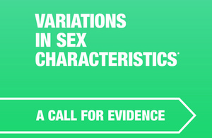 The Government Equalities Office is launching a 10 week call for evidence on the experiences of people who have variations in sex characteristics.