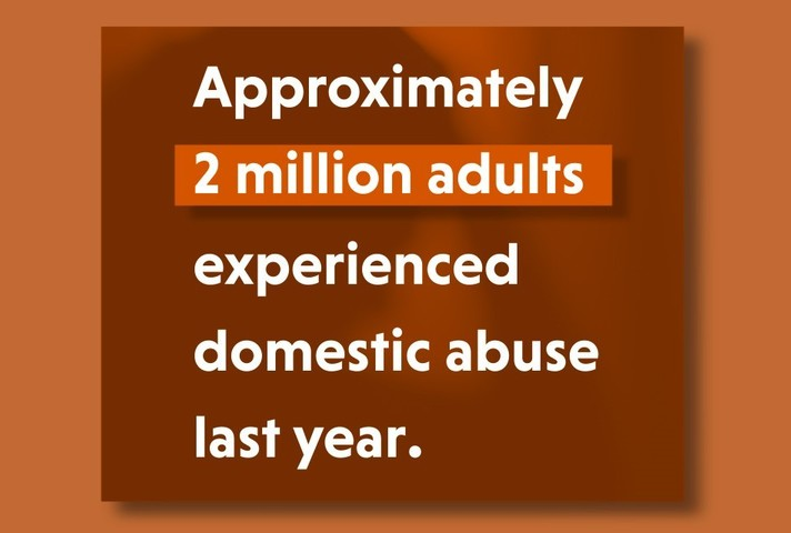 Approximately 2 million adults experienced domestic abuse last year.