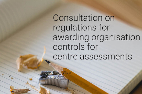 Consultation on regulations for awarding organisation controls for centre assessments