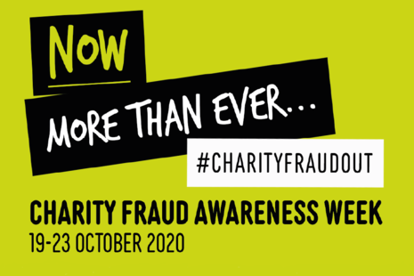 Wording 'Now more than ever...#CharityFraudOut. Charity Fraud Awareness Week 19 to 23 October 2020'.