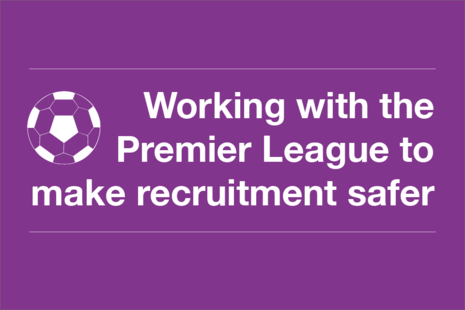 Decorative image that reads 'working with the Premier League to make recruitment safer'