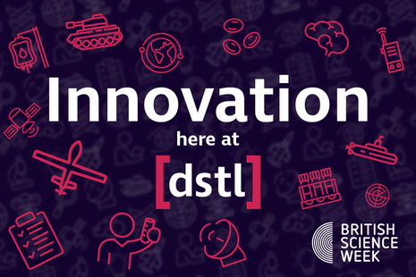 Innovation here at Dstl; British Science Week 2021