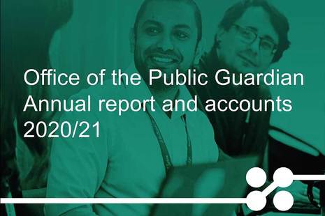Office of the Public Guardian annual report and accounts 2020 to 2021