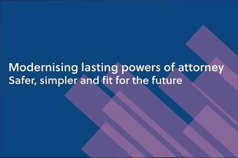 Modernising lasting powers of attorney – safer, simpler and fit for the future