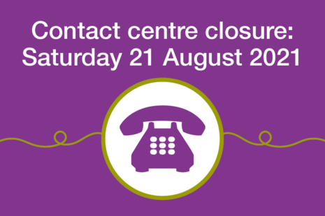 Decorative image that reads: Contact centre closure, Saturday 21 August 2021