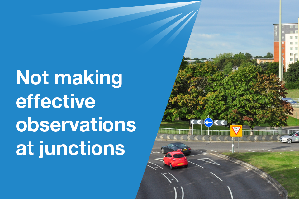 Not making effective observations at junctions