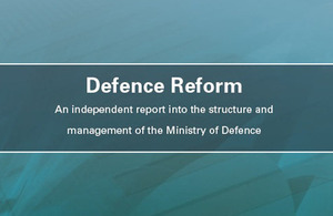 Defence Reform - an independent report into the structure and management of the Ministry of Defence