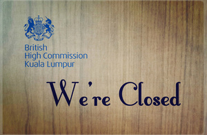 The British High Commission in Malaysia will be closed on 31 January 2014 (Friday) and 3 February 2014 (Monday)