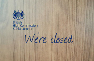 The British High Commission in Malaysia will be closed on 18 April 2014 (Friday) and 21 April 2014 (Monday)