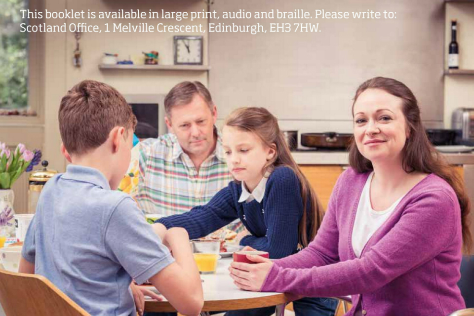 Family sitting round table. Text on image reads: 'This booklet is available in large print audio and Braille. Please write to: Scotland Office, 1 Melville Crescent, Edinburgh, EH3 7HW.'