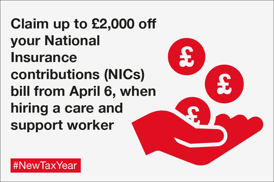 Claim up to £2,000 off your National Insurance contributions (NICs) bill from April 6, when hiring a care and support worker