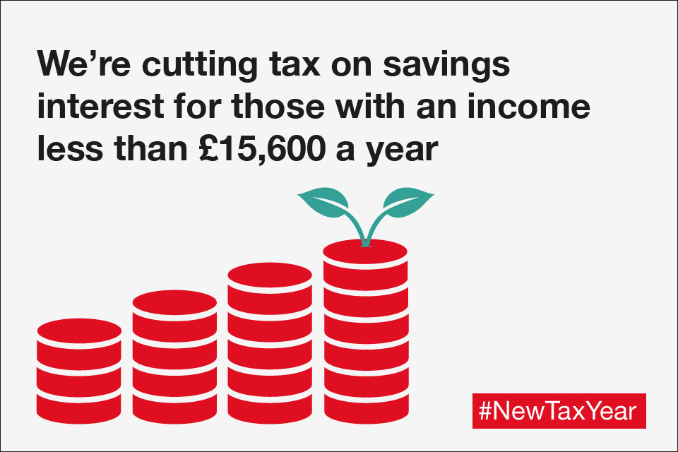 We're cutting tax on savings interest for those with an income less than £15,600 a year