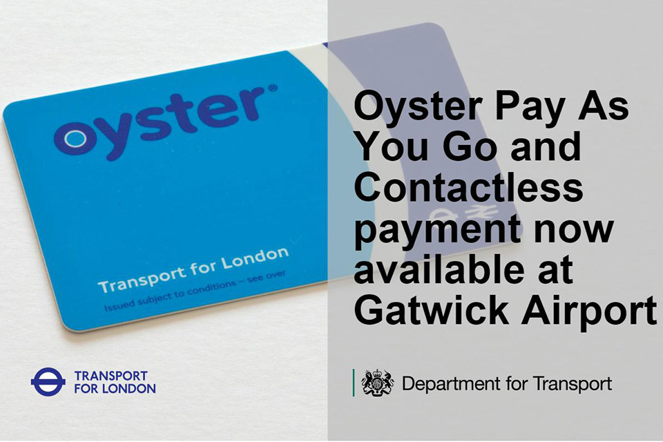 Oyster Pay As You Go and contactless payment now available at Gatwick Airport.