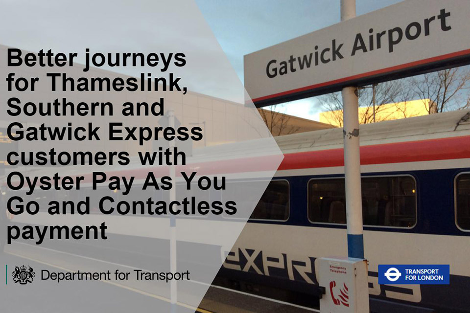 Better journeys for Thameslink, Southern and Gatwick Express customers with Oyster Pay As You Go and contactless payment.