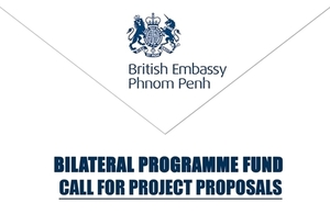The British Embassy in Phnom Penh is calling for Project Proposals under our Bilateral Programme Fund