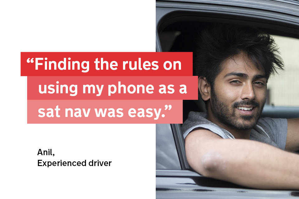 """""""Finding the rules on using my phone as a sat nav was easy"""" - Anil, an experienced driver"""