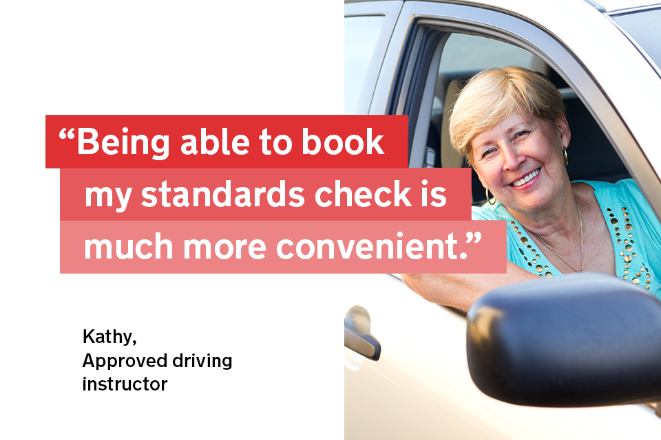 """""""Being able to book my standards check is much more convenient"""" - Kathy, an approved driving instructor"""