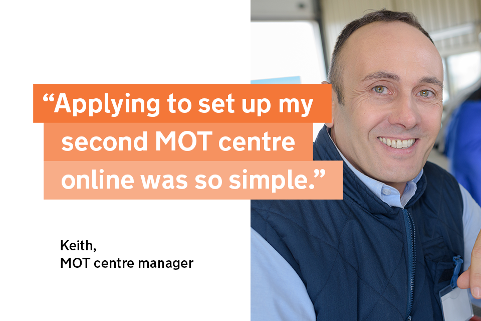 """""""Applying to set up my second MOT centre online was so simple"""" - Keith, an MOT centre manager"""