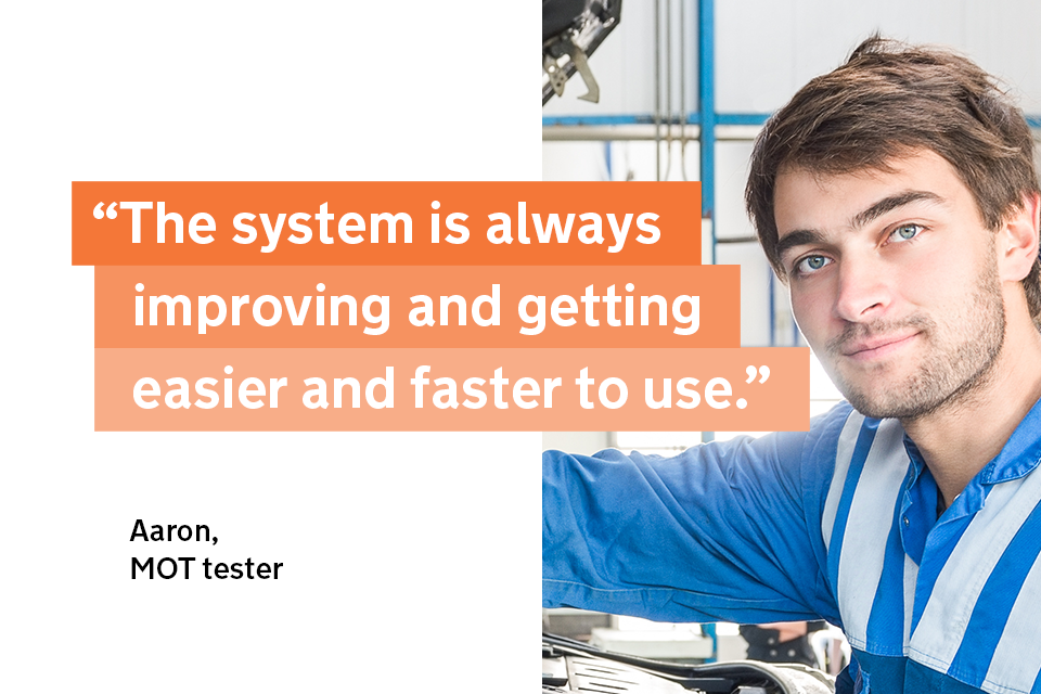 """""""The system is always improving and getting easier and faster to use"""" - Aaron, an MOT tester"""