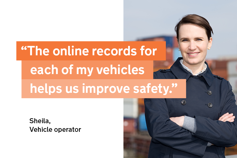 """""""The online records for each of my vehicles helps us improve safety"""" - Sheila, a goods vehicle operator"""