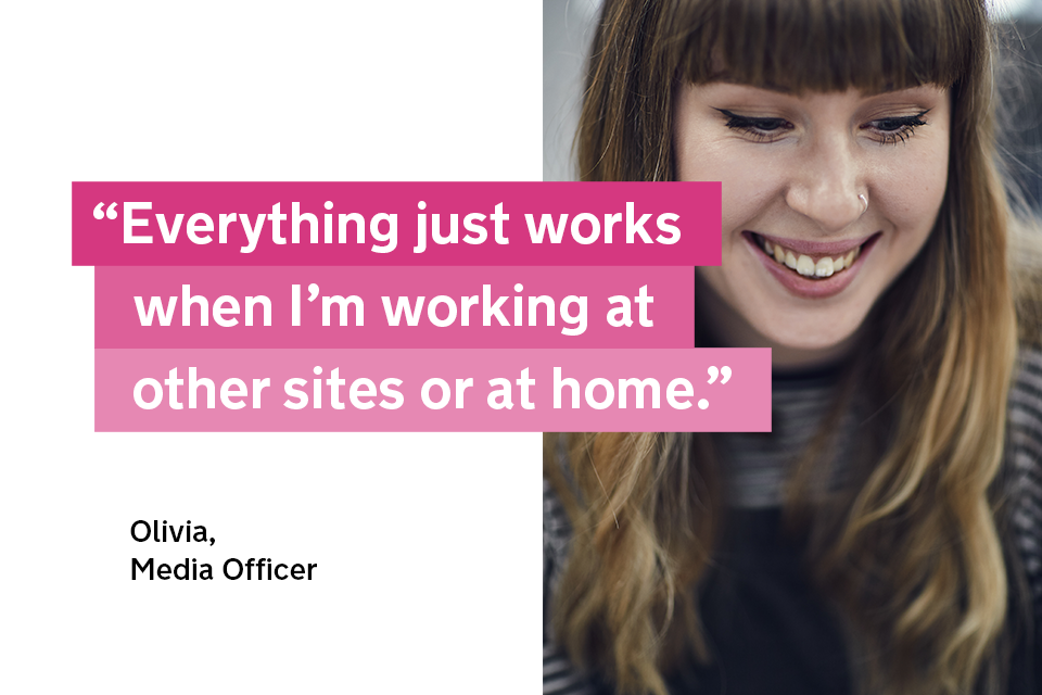 """""""Everything just works when I'm working at other sites or at home"""" - Olivia, a media officer"""