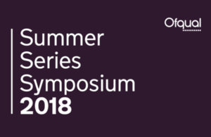 Ofqual Summer Series Symposium 2018