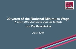 20 years of the national minimum wage. A history of the UK minimum wage and its effects. Low Pay Commission. April 2019.