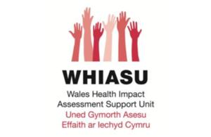 Wales Health Impact Assessment Support Unit (WHIASU); Uned Gymorth Asesu Effaith ar lechyd Cymru
