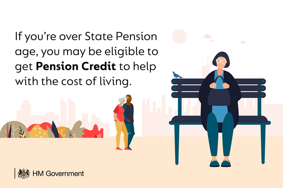 If you're over State Pension age, you may be eligible to get Pension Credit to help with the cost of living.