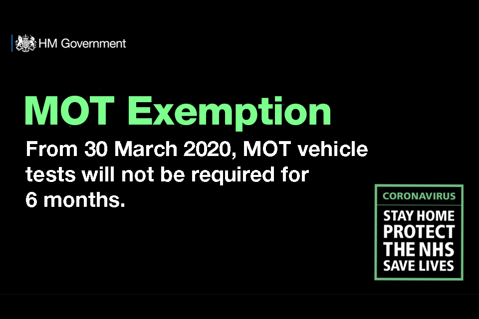 MOT exemption: from 30 March 2020, MOT vehicle tests will not be required for 6 months.