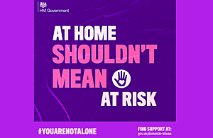 At home shouldn't mean at risk. Find support at: gov.uk/domestic-abuse