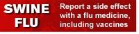 Swine flu - Report a side effect with a flu medicine