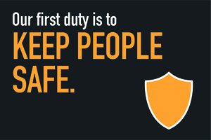 Our first duty is to keep people safe