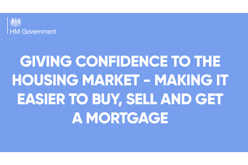 Giving confidence to the housing market - making it easier to buy, sell and get a mortgage